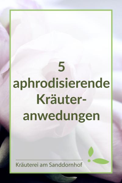 5 Aphrodisierende Kraeuteranwendungen